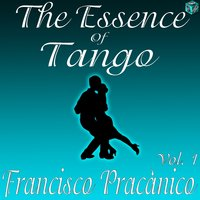 The Essence of Tango: Francisco Pracánico, Vol. 1 — Francisco Pracanico