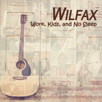 Work, Kids, and No Sleep — Wilfax