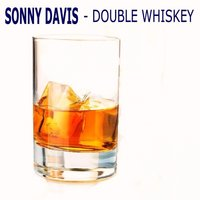 Double Whiskey — Sonny Davis