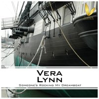 Someone's Rocking My Dreamboat — Vera Lynn