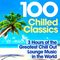 100 Chilled Classics 3 Hours of the Greatest Chill Out Lounge Music in the World — сборник