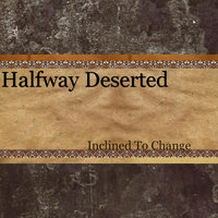 Inclined to Change — Halfway Deserted