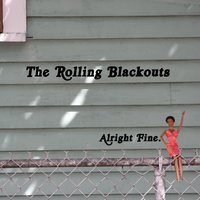 Alright Fine — The Rolling Blackouts