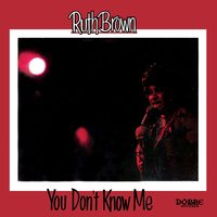 You Don't Know Me — Ruth Brown