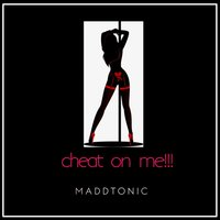 Cheat on Me — Maddtonic