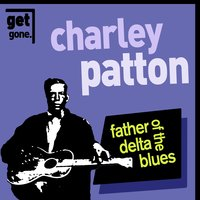 Pony - Father of the Delta Blues — Charlie Patton