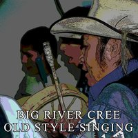 Old Style Singing — Big River Cree