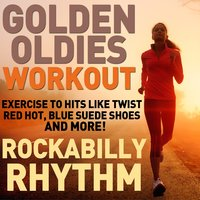 Golden Oldies Workout - Rockabilly Rhythm - Exercise to Hits Like Twist, Red Hot, And Blue Suede Shoes! — сборник