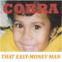 That Easy-Money Man — Cobra