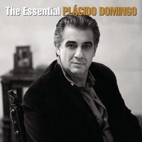 The Essential Plácido Domingo — Plácido Domingo