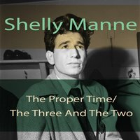 The Proper Time / The Three and the Two — Shelly Manne
