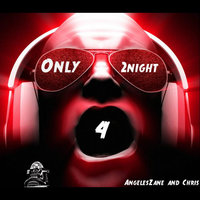 Only 4 2night — Angeleszane and Chris