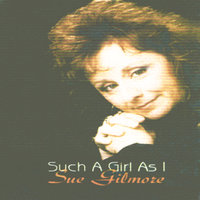 Such A Girl As I — Sue Gilmore