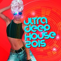 Ultra Deep House 2015 — Deep Electro House Grooves, Saint Tropez Beach House Music Dj, Mallorca Dance House Music Party Club, Deep Electro House Grooves|Mallorca Dance House Music Party Club|Saint Tropez Beach House Music Dj