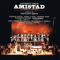 Anthony Davis: Amistad — Dennis Russell Davies, Florence Quivar, Mark Baker, Thomas Young, Lyric Opera of Chicago, Stephen West