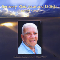 Recovery: God, Jesus and 12 Steps — Kenny Keyes