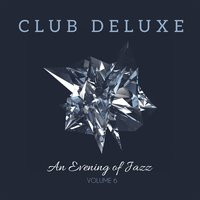 Club Deluxe: An Evening of Jazz, Vol. 6 — сборник