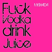 Fuck Vodka Drink Juice — MrShada, Monsieur De Shada
