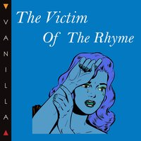 The Victim of the Rhyme — Vanilla