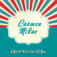 I Get a Kick Out of You — Carmen Mcrae, Carmen Mc Rae