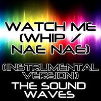 Watch Me (Whip / Nae Nae) — The Soundwaves