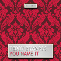 You Name It — Teddy Edwards