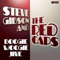 The Boogie Woogie Jive — Steve Gibson & The Redcaps