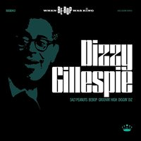 When BeBop Was King! — Dizzy Gillespie