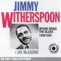 Spoon Sings the Blues 1946-1950 — Jimmy Witherspoon, Jay McShann