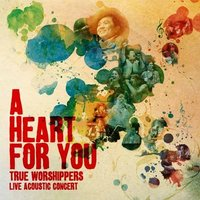 A Heart for You — True Worshippers