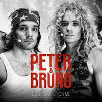 Don't Give up on Me — Peter & Bruno, Peter Och Bruno