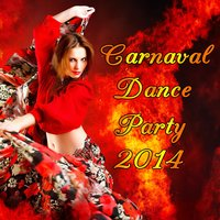 Carnaval Dance Party: Samba, Mambo, Rumba, Reggeaton, Salsa, Afro-Brazillian,And Merengue Music for a Crazy Carnival 2014 — сборник
