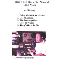 Bring Me Back To Normal, and More — Lee Strong