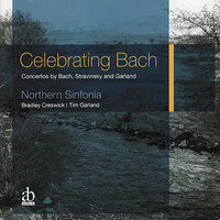 Celebrating Bach — Tim Garland, Northern Sinfonia, Bradley Creswick