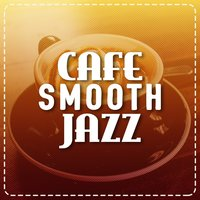 Cafe Smooth Jazz — Café Lounge, Chill Master, Café Lounge|Chill Master