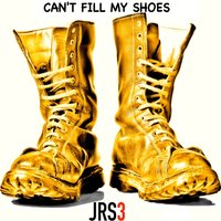 Can't Fill My Shoes - Single — Jrs3