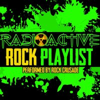 Radioactive: Rock Playlist — Rock Crusade