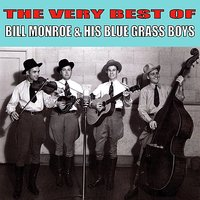 The Very Best of Bill Monroe & His Blue Grass Boys — Bill Monroe & his Blue Grass Boys