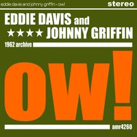 Ow! — Johnny Griffin, Eddie Davis, Eddie Davis & Johnny Griffin