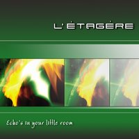 Echos In Your Little Room — Letagere