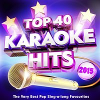 Top 40 Karaoke Hits 2015 - The Very Best Pop Sing-a-Long Favourites — Karaoke Megastarz