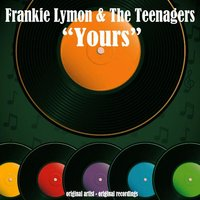 Yours — Frankie Lymon & The Teenagers