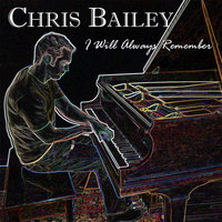 I Will Always Remember — Chris Bailey