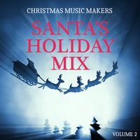 Christmas Music Makers: Santa's Holiday Mix, Vol. 2 — сборник