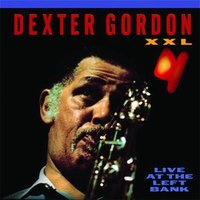 XXL: Live At The Left Bank — Dexter Gordon