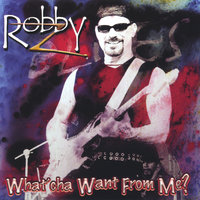 What'cha Want From Me ? — Robby Z