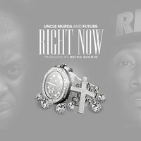 Right Now - Single — Future, Uncle Murda