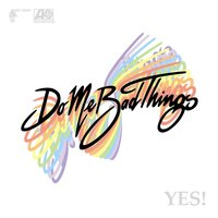 YES! — Do Me Bad Things