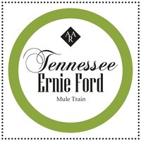 Mule Train — Tennessee Ernie Ford