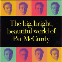 The Big, Bright, Beautiful World of Pat McCurdy — Pat McCurdy